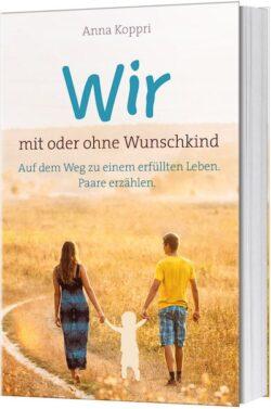 Anna Koppri - Wir mit und ohne Wunschkind